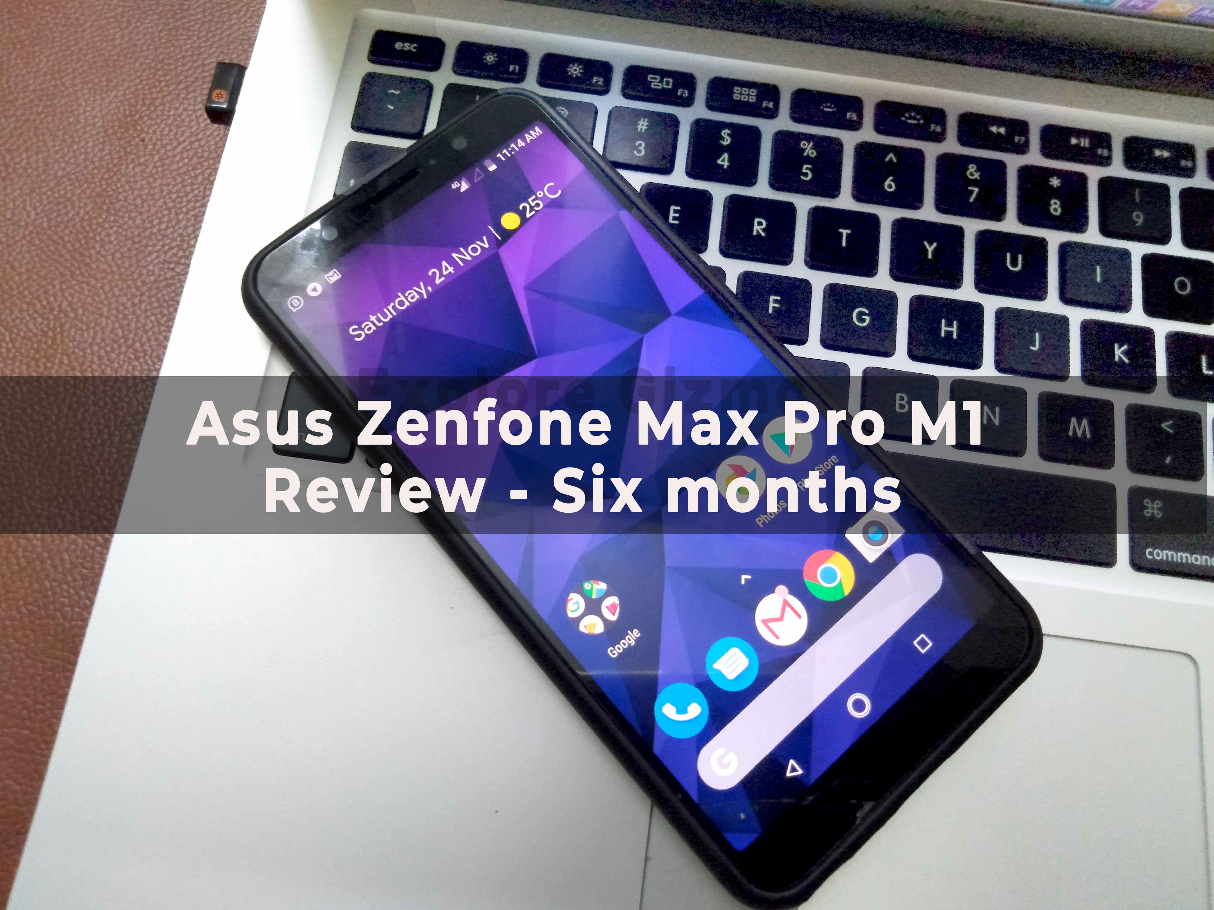 Asus Zenfone Max Pro M1 Review: Six Months of Experience